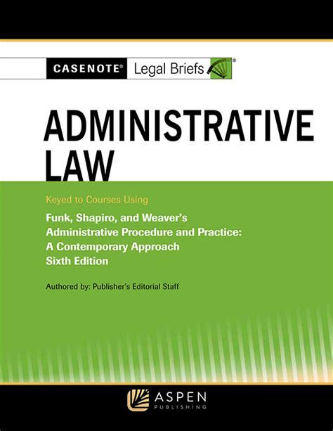 Administrative Law: Funk, Shapiro & Weaver (Casenote Legal Briefs)