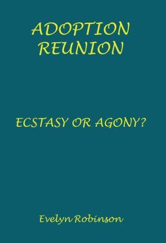 Adoption Reunion Ecstasy Or Agony