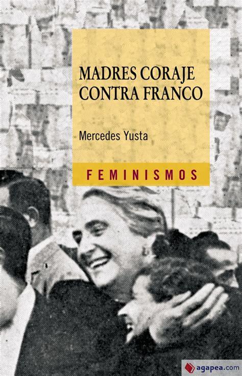Adres Coraje Contra Franco La Union De Mujeres Espanolas En Francia Del Antifascismo A La Guerra Fria 1941