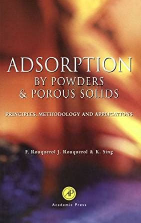 Adsorption By Powders And Porous Solids Principles Methodology And Applications