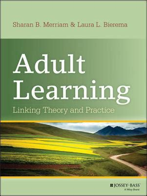 Adult Learning Linking Theory And Practice By Merriam