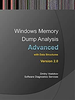 Advanced Windows Memory Dump Analysis With Data Structures Training Course Transcript And Windbg Practice Exercises With Notes Third Edition
