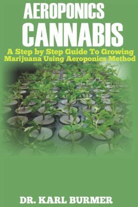 Aeroponics Cannabis A Step By Step Guide To Growing Marijuana Using Aeroponics Method English Edition