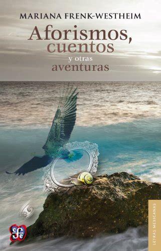 Aforismos Cuentos Y Otras Aventuras Letras Mexicanas