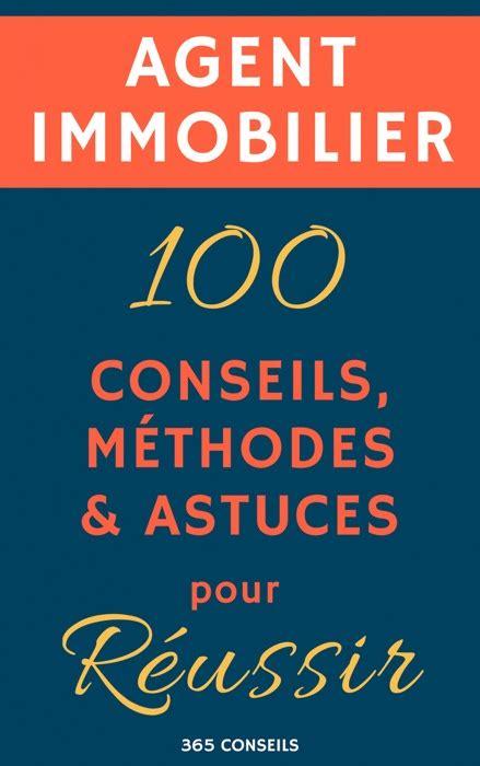 Agent Immobilier 100 Conseils Methodes Et Astuces Pour Reussir
