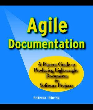 Agile Documentation A Pattern Guide To Producing Lightweight Documents For Software Projects Wiley Software Patterns Series