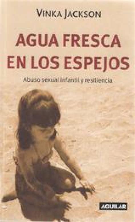 Agua Fresca En Los Espejos Abuso Sexual Infantil Y Resiliencia