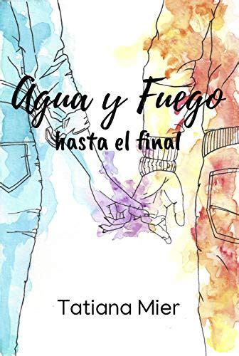 Agua Y Fuego Hasta El Final Volumen No 1