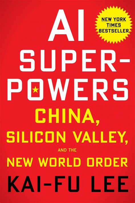 Ai Superpowers China Silicon Valley And The New World Order