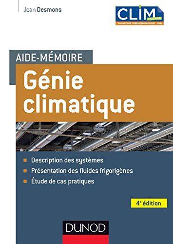 Aide Memoire Genie Climatique 4e Edition Systemes Fluides Frigorigenes Cas Pratiques Description Des