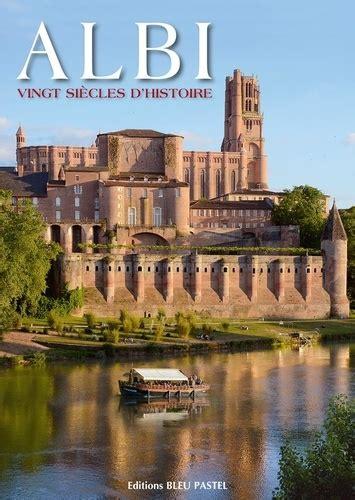 Albi Vingt Siecles D Histoire