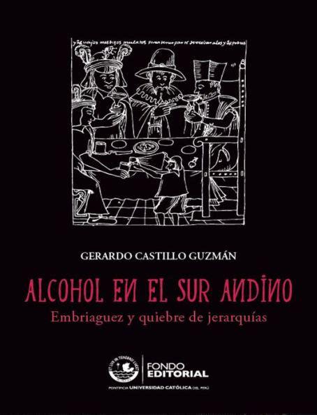 Alcohol En El Sur Andino Embriaguez Y Quiebre De Jerarquias
