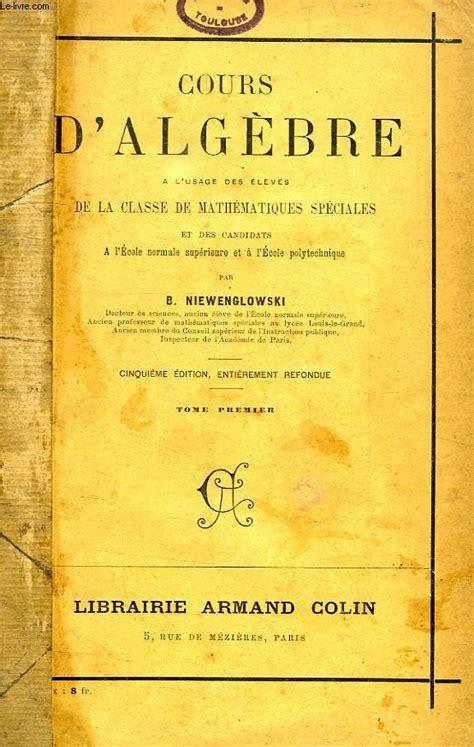 Algèbre Cours de mathématiques spéciales Tome 1 Masson 1989