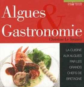 Algues And Gastronomie La Cuisine Aux Algues Par Les Grands Chefs De Bretagne