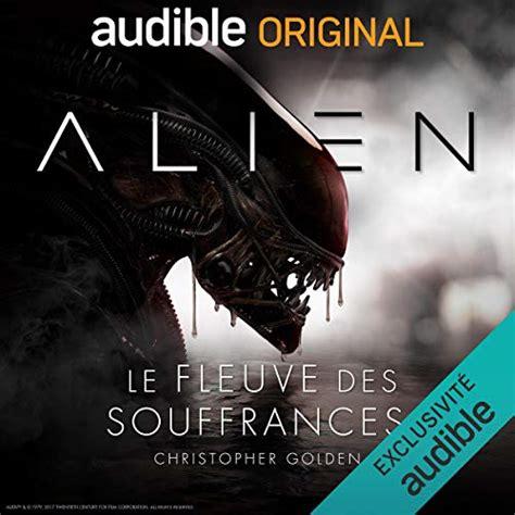 Alien Le Fleuve Des Souffrances La Serie Complete