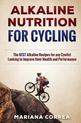 Alkaline Nutrition For Cycling The Best Alkaline Recipes For Any Cyclist Looking To Improve Their Health And Performance