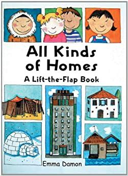All Kinds Of Homes A Lift The Flap Book