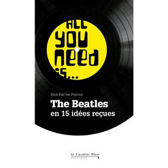 All you need is The Beatles: The Beatles en 15 idées reçues