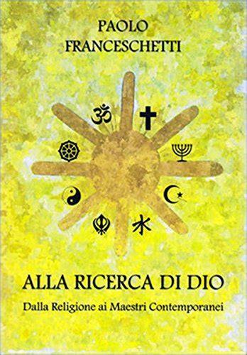 Alla Ricerca Di Dio Un Percorso Spirituale Dalle Religioni Ai Maestri Spirituali Contemporanei