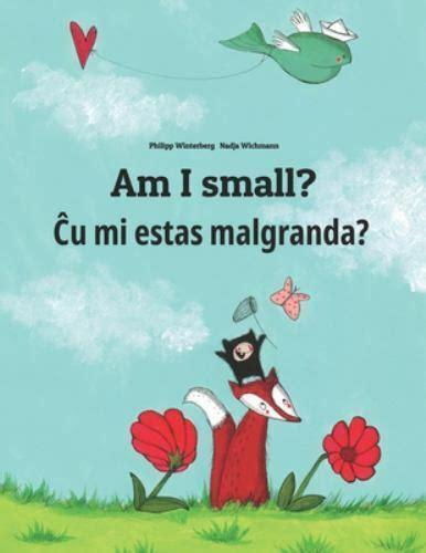 Am I small? Cu mi malgrandas?: Children's Picture Book English-Esperanto (Bilingual Edition)