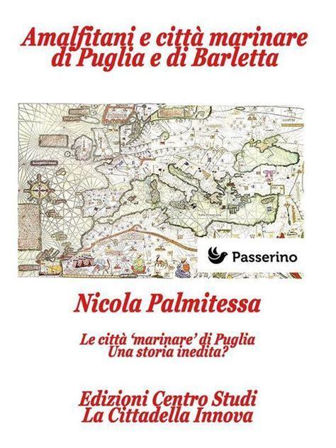 Amalfitani e città marinare di Puglia e Barletta: Dai Normanni al Vice-Regno Le Città del Regno secondo i Codici Diplomatici (Tavv. LIV)