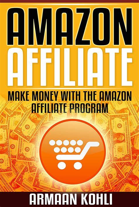 Amazon Affiliate: Make Money with the Amazon Affiliate Program
