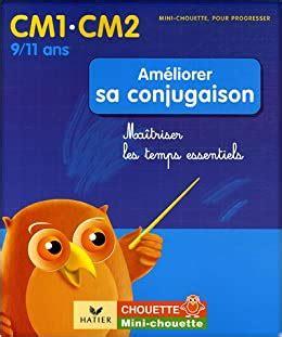 Ameliorer Sa Conjugaison Cm1 Cm2 Maitriser Les Temps Essentiels