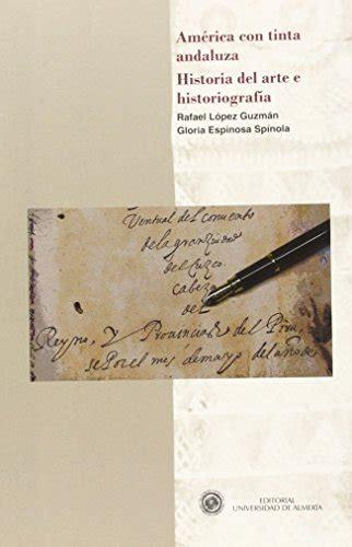 America Con Tinta Andaluza Historia Del Arte E Historiografia