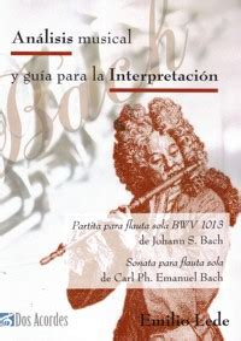 Análisis musical y guía para la interpretación: Partita para flauta sola BWV 1013 de Johann S. Bach. Sonata para flauta sola de Carl. Ph. Emanuel Bach