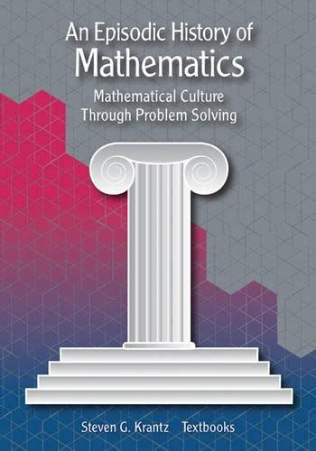 An Episodic History Of Mathematics Mathematical Culture Through Problem Solving English Edition