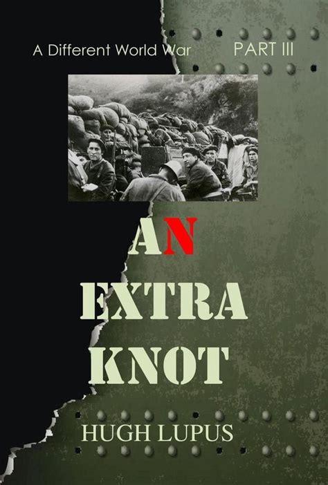 An Extra Knot Part Iii A Different World War Ii Book 3 English Edition