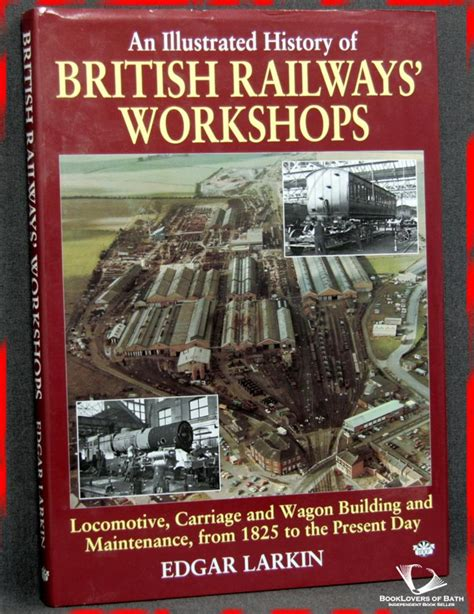 An Illustrated History of British Railways' Workshops: Locomotive, Carriage and Wagon Building and Maintenance from 1825 to the Present Day