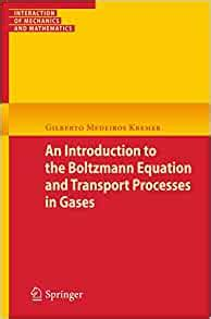 An Introduction To The Boltzmann Equation And Transport Processes In Gases Interaction Of Mechanics And Mathematics