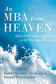An Mba From Heaven Biblical Wisdom Applied To The Business World English Edition