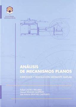Analisis De Mecanismos Planos Ejercicios Y Resolucion Mediante Matlab