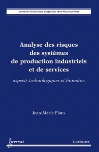 Analyse Des Risques Des Systemes De Production Industriels Et De Services Aspects Technologiques Et Humains