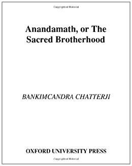 Anandamath Or The Sacred Brotherhood A Translation Of Bankimcandra Chatterji S Anandamath With Introduction And Critical Apparatus English Edition