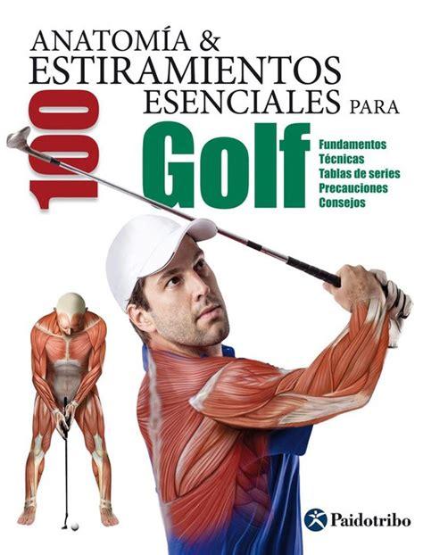 Anatomia Andamp 100 Estiramientos Para Golf Color