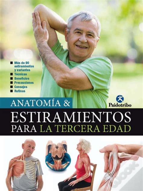 Anatomia Andamp Estiramientos Para La Tercera Edad Deportes
