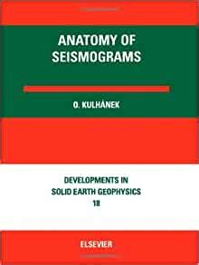 Anatomy Of Seismograms For The Iaspei Unesco Working Group On Manual Of Seismogram Interpretation Developments In Solid Earth Geophysics