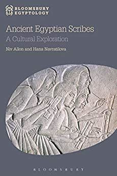 Ancient Egyptian Scribes: A Cultural Exploration (Bloomsbury Egyptology)