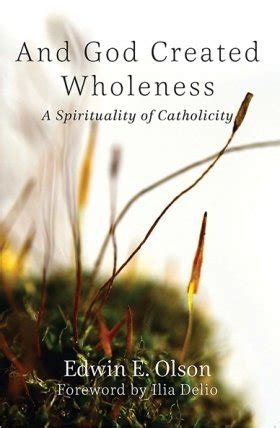 And God Created Wholeness: A Spirituality of Catholicity (Catholicity in an Evolving Universe Series)