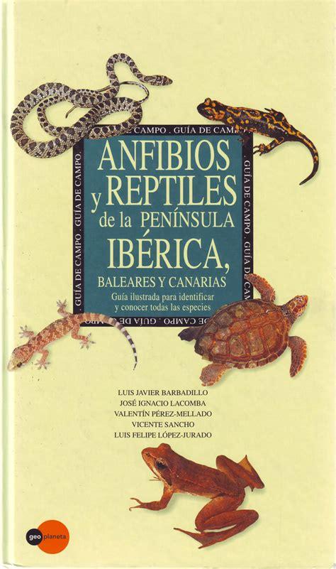 Anfibios Y Reptiles De La Peninsula Iberica Y Baleares Guias Verdes
