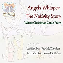 Angels Whisper The Nativity Story Where Christmas Came From English Edition