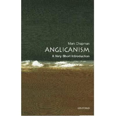 Anglicanism A Very Short Introduction By Chapman
