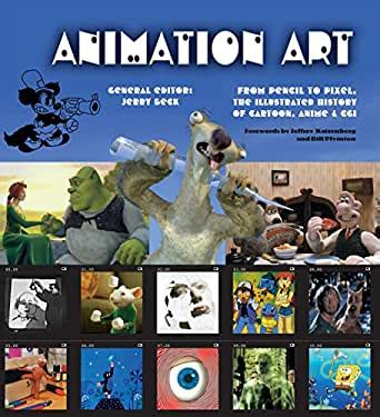 Animation Art Ebook From Pencil To Pixel The Illustrated History Of Cartoon Anime And Cgi Illustrated Digital Editions English Edition