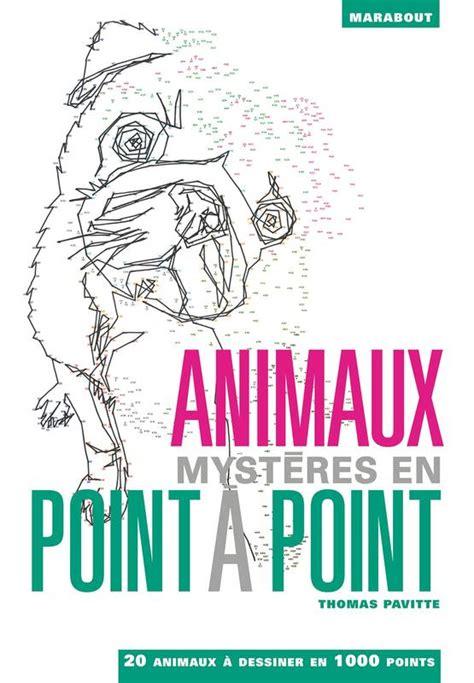 Animaux Mysteres En Point A Point 20 Animaux A Dessiner En 1000 Points