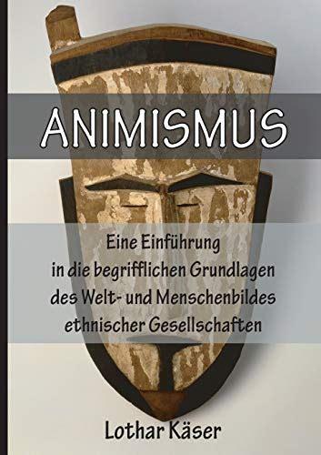 Animismus Eine Einfuhrung In Die Begrifflichen Grundlagen Des Welt Und Menschenbildes Ethnischer Gesellschaften