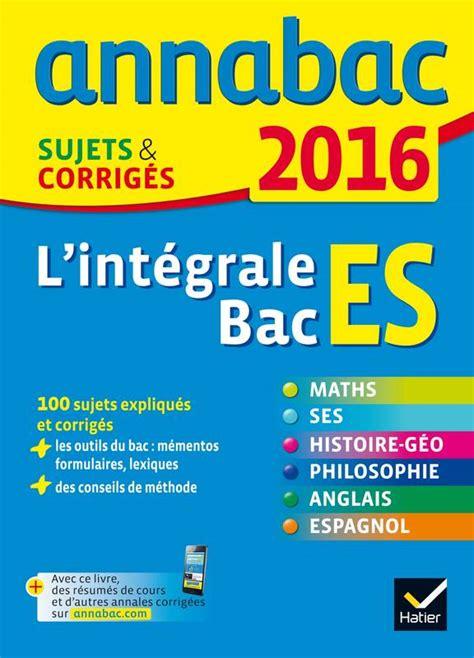 Annales Annabac 2016 L Integrale Bac Es Sujets Et Corriges En Maths
