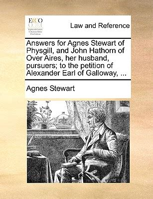 Answers For Agnes Stewart Of Physgill And John Hathorn Of Over Aires Her Husband Pursuers To The Petition Of Alexander Earl Of Galloway